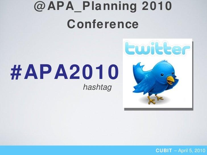 @APA_Planning 2010 Conference CUBIT  – April 5, 2010 #APA2010 hashtag