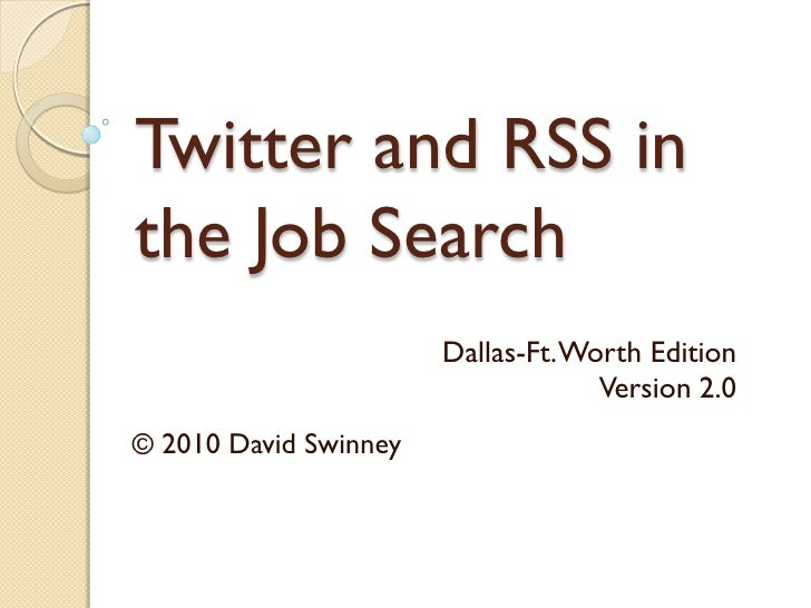 Twitter and RSS in the Job Search                   Dallas-Ft.Worth Edition © 2010 David Swinney