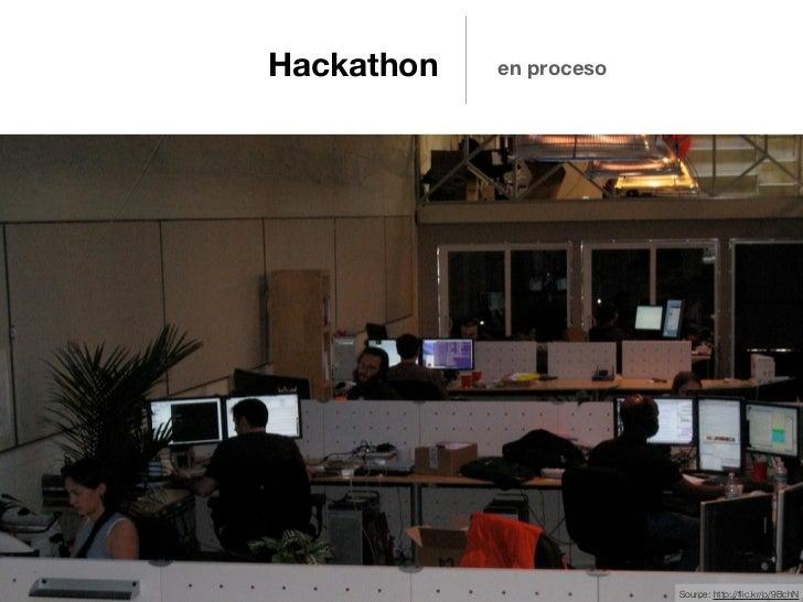 Hackathon   en proceso                         Source: http://flic.kr/p/9BchN