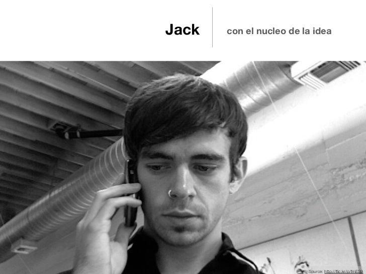 Jack   con el nucleo de la idea                         Source: http://flic.kr/p/fmES9