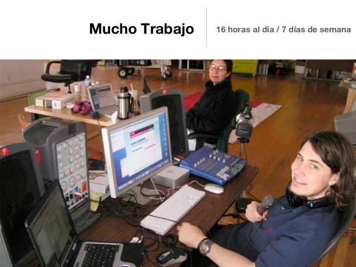 Mucho Trabajo   16 horas al día / 7 días de semana