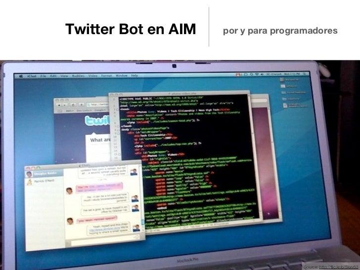 Twitter Bot en AIM   por y para programadores                                     Source: http://flic.kr/p/5kxv53
