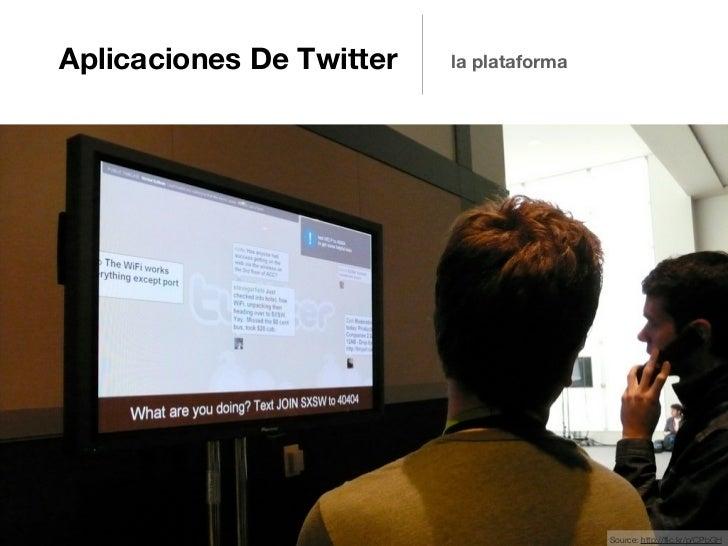 Aplicaciones De Twitter   la plataforma                                          Source: http://flic.kr/p/CPbGH