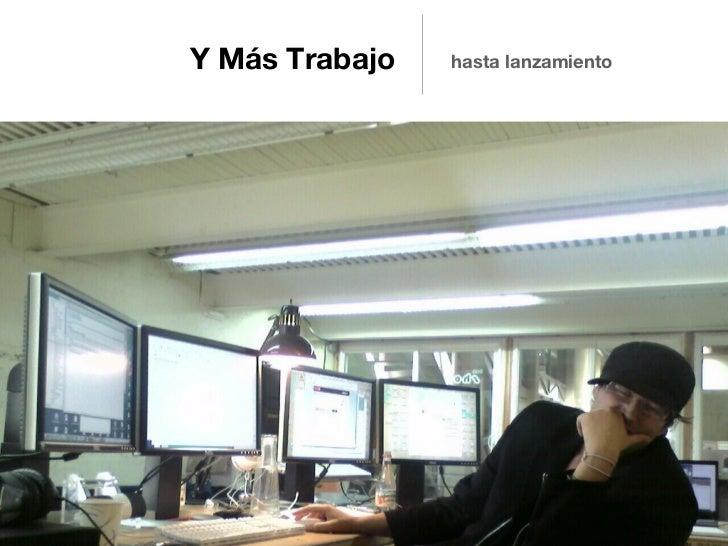 Y Más Trabajo   hasta lanzamiento                             Source: http://flic.kr/p/gBnN8