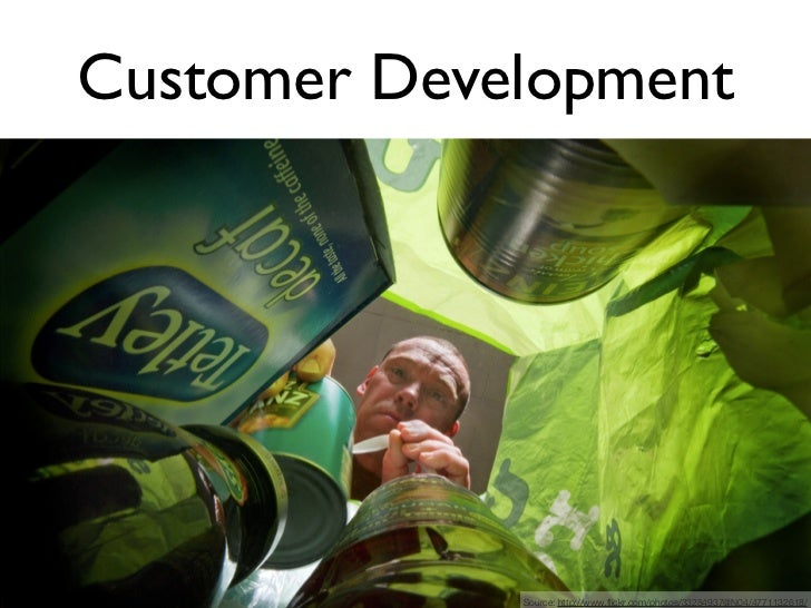 Customer DevelopmentCustomer    Customer     Customer   CompanyDiscovery   Validation   Creation    Building