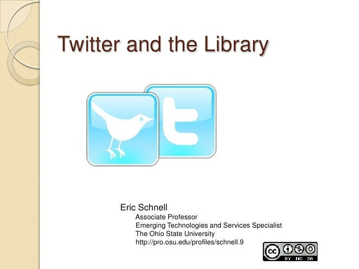 Twitter and the Library<br />Eric Schnell<br />Associate Professor <br />        Emerging Technologies and Services Specia...