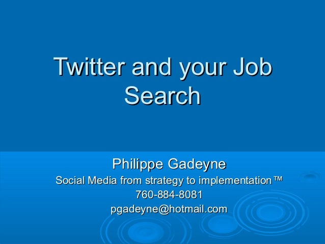 Twitter and your JobTwitter and your Job SearchSearch Philippe GadeynePhilippe Gadeyne Social Media from strategy to imple...
