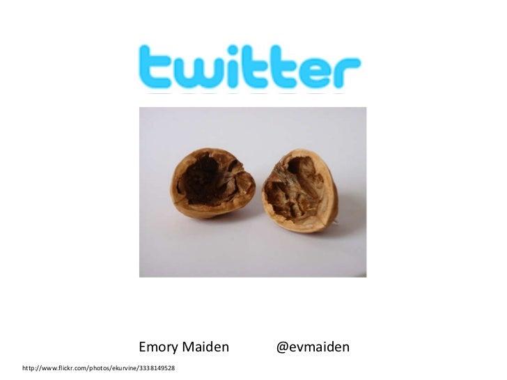 Emory Maiden  @evmaiden http://www.flickr.com/photos/ekurvine/3338149528