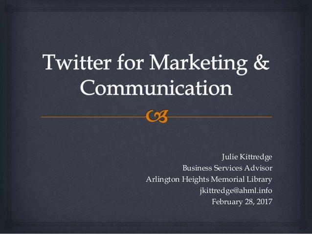 Julie Kittredge Business Services Advisor Arlington Heights Memorial Library jkittredge@ahml.info February 28, 2017