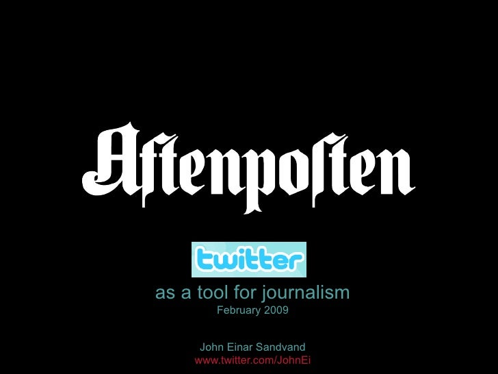 as a tool for journalism February 2009 John Einar Sandvand www.twitter.com / JohnEi