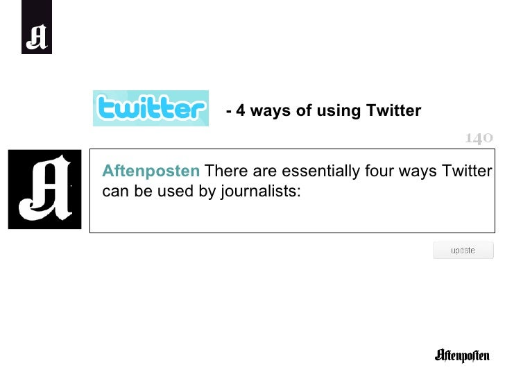 Aftenposten   There are essentially four ways Twitter can be used by journalists: - 4 ways of using Twitter
