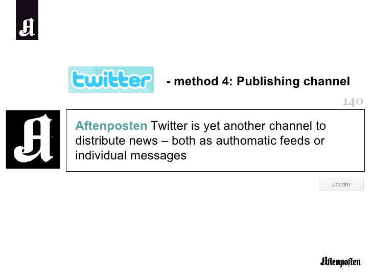 Aftenposten   Twitter is yet another channel to distribute news – both as authomatic feeds or individual messages - method...