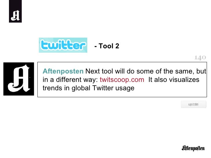 Aftenposten   Next tool will do some of the same, but in a different way:  twitscoop.com   It also visualizes trends in gl...