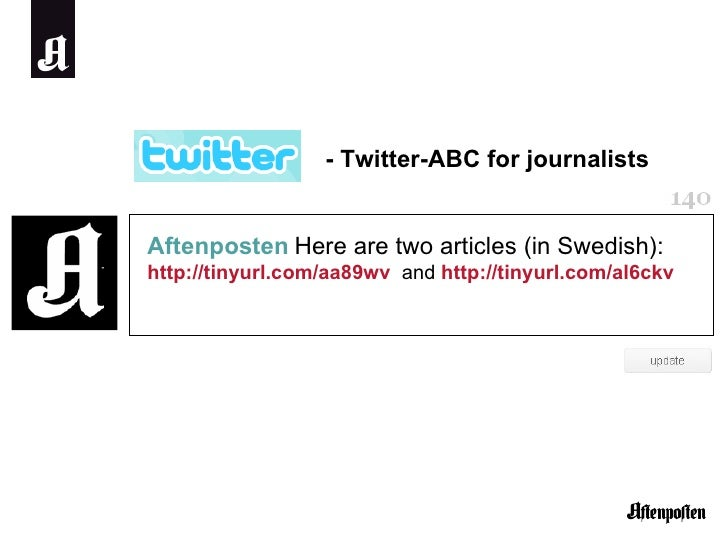 Aftenposten   Here are two articles (in Swedish):  http://tinyurl.com/aa89wv   and  http://tinyurl.com/al6ckv   - Twitter-...