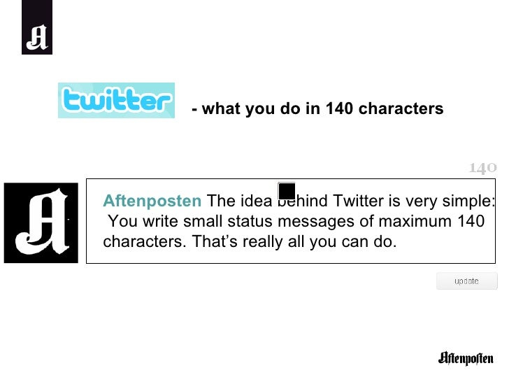 Aftenposten  The idea behind Twitter is very simple:  You write small status messages of maximum 140 characters. That's re...