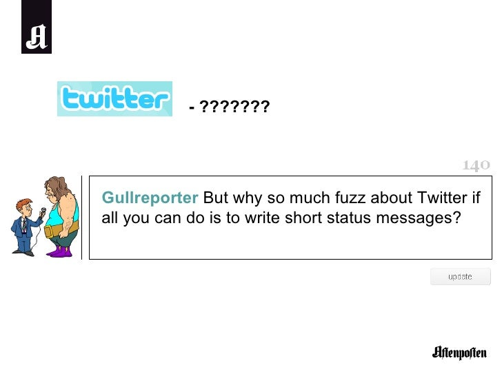 Gullreporter  But why so much fuzz about Twitter if all you can do is to write short status messages?  - ???????