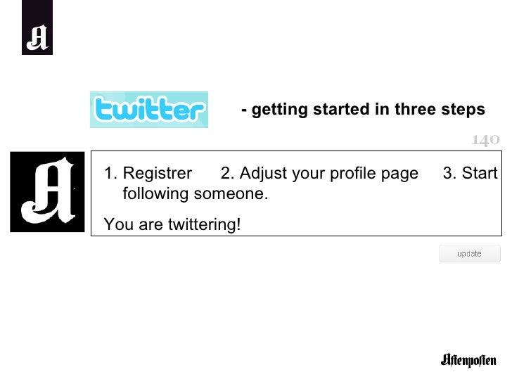 <ul><li>Registrer  2. Adjust your profile page  3. Start following someone.  </li></ul><ul><li>You are twittering! </li></...