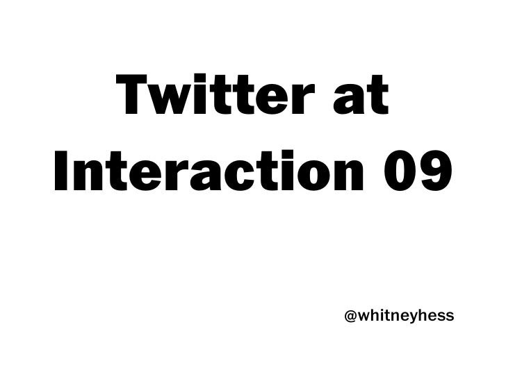 Twitter at Interaction 09            @whitneyhess