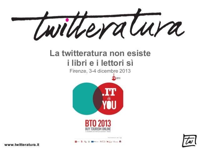 La twitteratura non esiste i libri e i lettori sì Firenze, 3-4 dicembre 2013  www.twitteratura.it