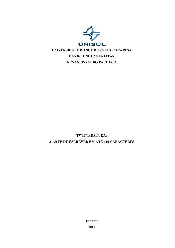 UNIVERSIDADE DO SUL DE SANTA CATARINA         DANIELE SOUZA FREITAS        RENAN OSVALDO PACHECO            TWITTERATURA:A...