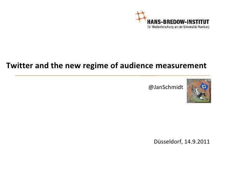 Twitter and the new regime of audience measurement<br />@JanSchmidt <br />Düsseldorf, 14.9.2011<br />