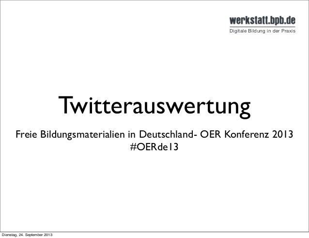 Twitterauswertung Freie Bildungsmaterialien in Deutschland- OER Konferenz 2013 #OERde13 Dienstag, 24. September 2013