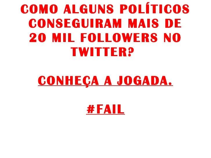COMO ALGUNS POLÍTICOS CONSEGUIRAM MAIS DE 20 MIL FOLLOWERS NO TWITTER?  CONHEÇA A JOGADA. #FAIL