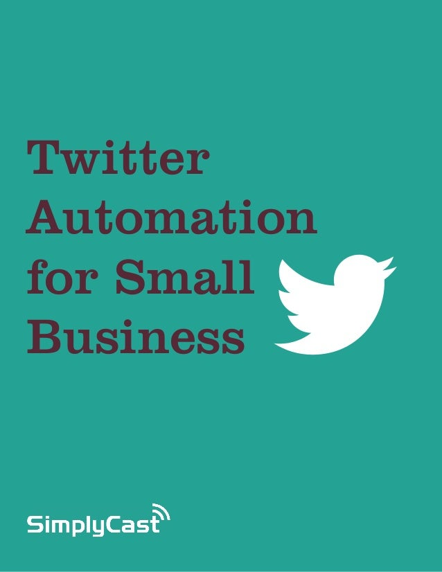 TwitterAutomationfor SmallBusiness    Copyright SimplyCast 2013   #learntwitter