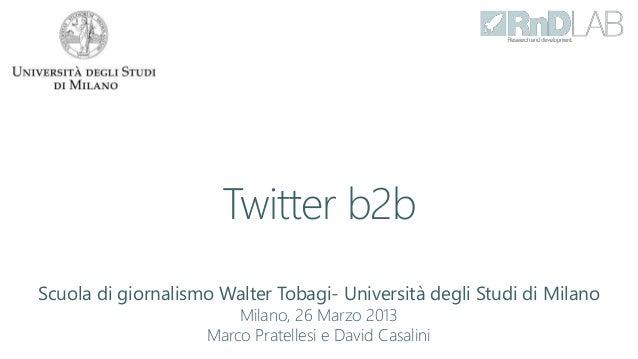 Twitter b2bScuola di giornalismo Walter Tobagi- Università degli Studi di Milano                        Milano, 26 Marzo 2...