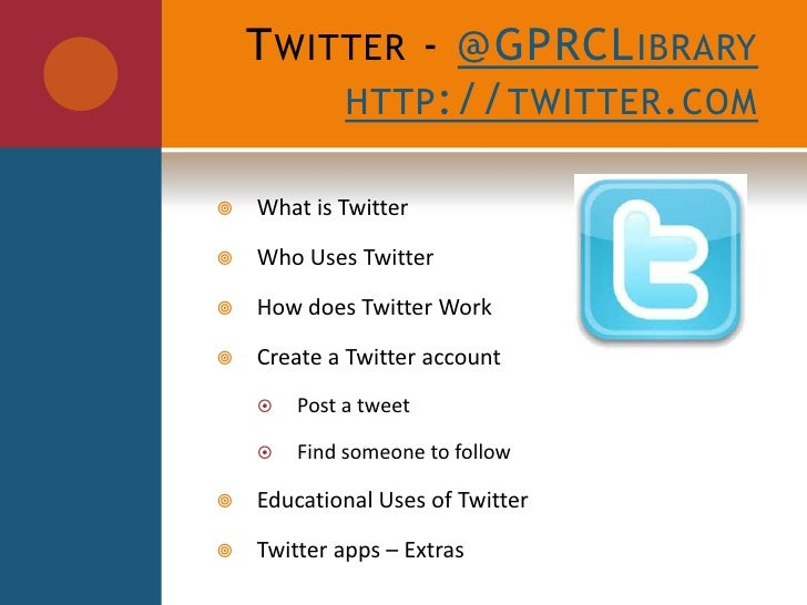 Twitter - @GPRCLibraryhttp://twitter.com<br />What is Twitter<br />Who Uses Twitter<br />How does Twitter Work<br />Create...