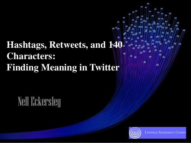 Hashtags, Retweets, and 140 Characters: Finding Meaning in Twitter  Nell Eckersley
