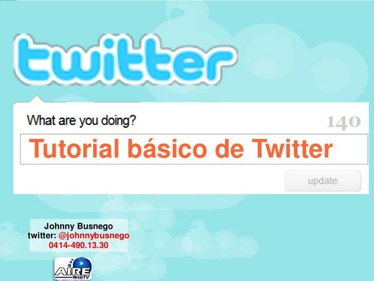 Tutorial básico de Twitter     Johnny Busnegotwitter: @johnnybusnego      0414-490.13.30