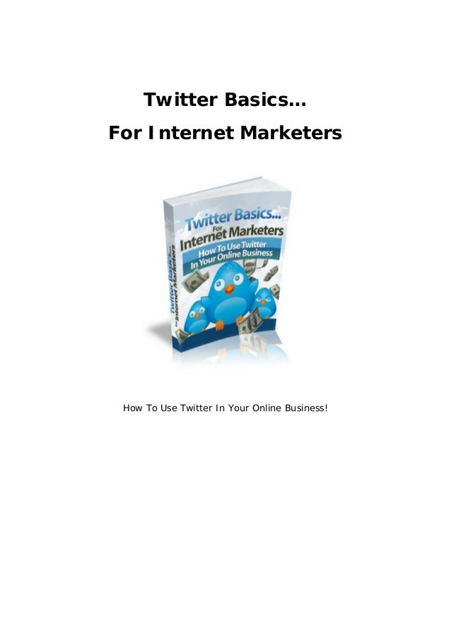 Twitter Basics…For Internet Marketers How To Use Twitter In Your Online Business!