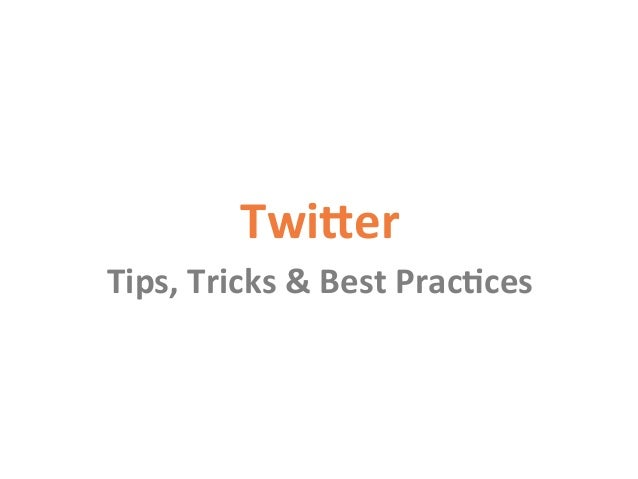 Twi$er	    Tips,	   Tricks	   &	   Best	   Prac2ces