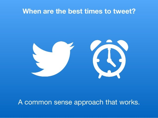 When are the best times to tweet? A common sense approach that works.