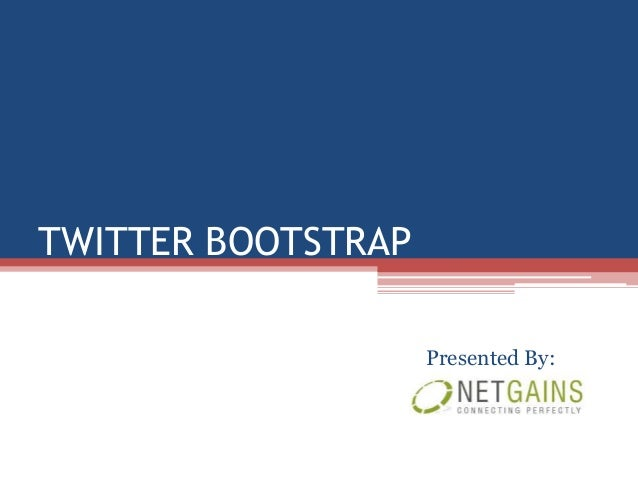TWITTER BOOTSTRAP                    Presented By: