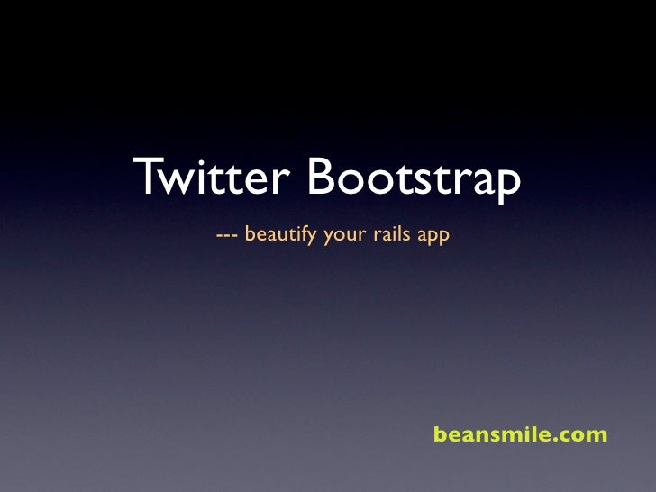 Twitter Bootstrap   --- beautify your rails app                            beansmile.com