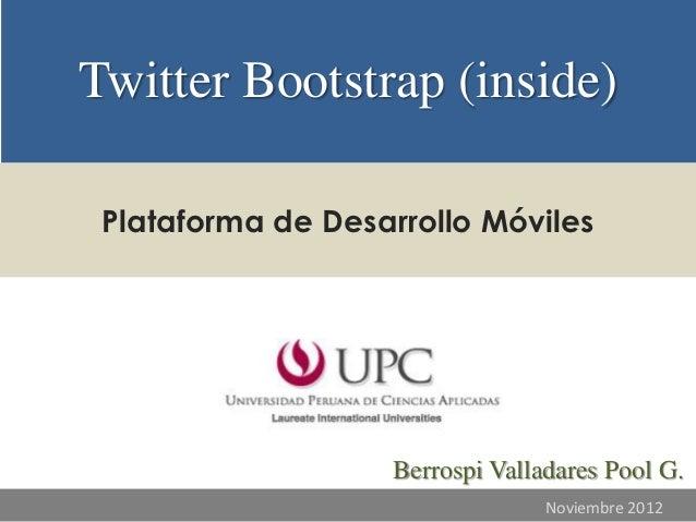 Twitter Bootstrap (inside) Plataforma de Desarrollo Móviles                   Berrospi Valladares Pool G.                 ...