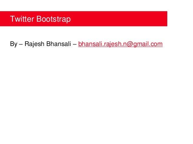 Twitter BootstrapBy – Rajesh Bhansali – bhansali.rajesh.n@gmail.com