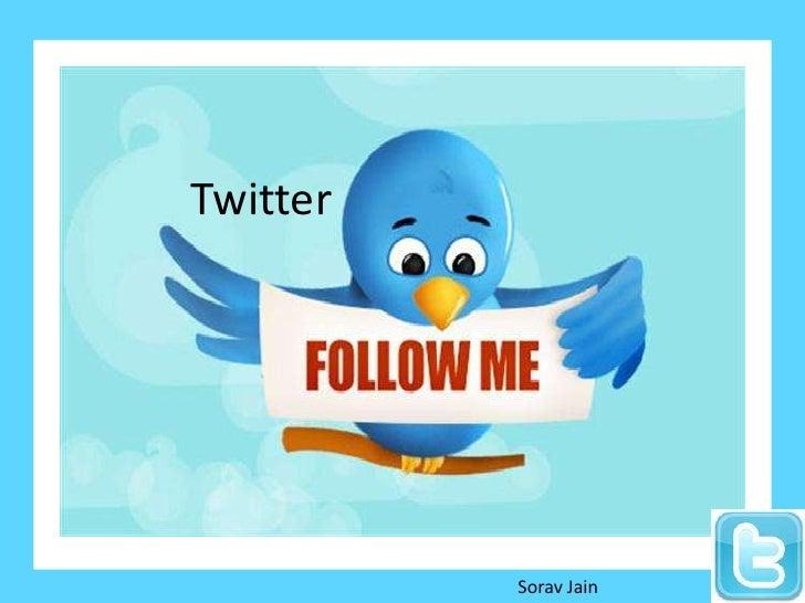 Twitter <br />Sorav Jain<br />