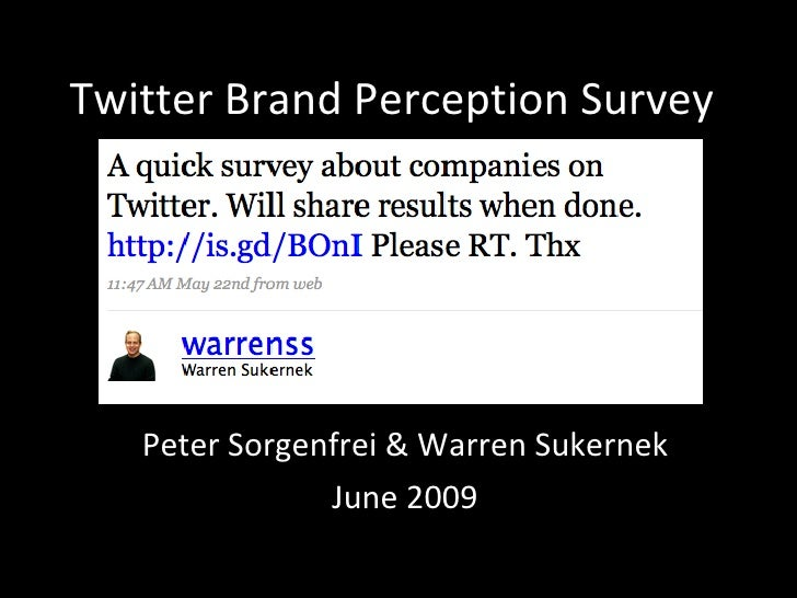 Twitter Brand Perception Survey Peter Sorgenfrei & Warren Sukernek June 2009