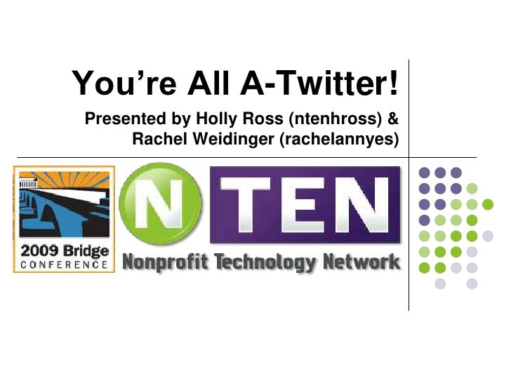 You're All A-Twitter!<br />Presented by Holly Ross (ntenhross) & Rachel Weidinger (rachelannyes)<br />