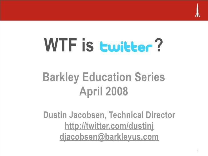 WTF is                       ? Barkley Education Series        April 2008 Dustin Jacobsen, Technical Director      http://...