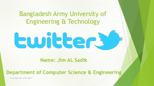 Name: Jim AL Sadik Department of Computer Science & Engineering Bangladesh Army University of Engineering & Technology Jim...