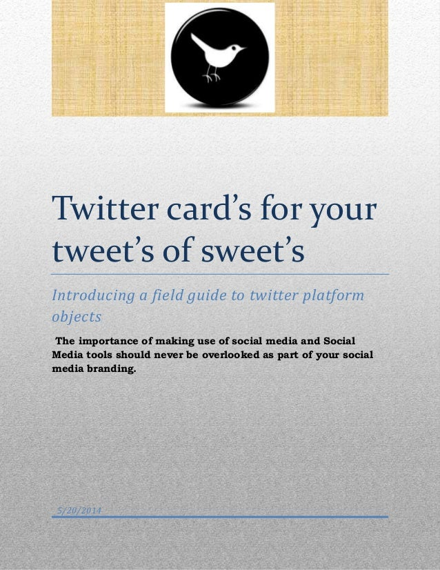Twitter card's for your tweet's of sweet's Introducing a field guide to twitter platform objects The importance of making ...