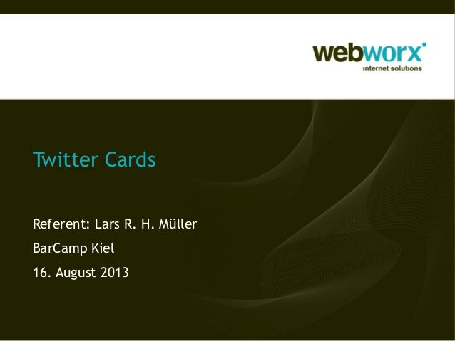 Twitter Cards Referent: Lars R. H. Müller BarCamp Kiel 16. August 2013