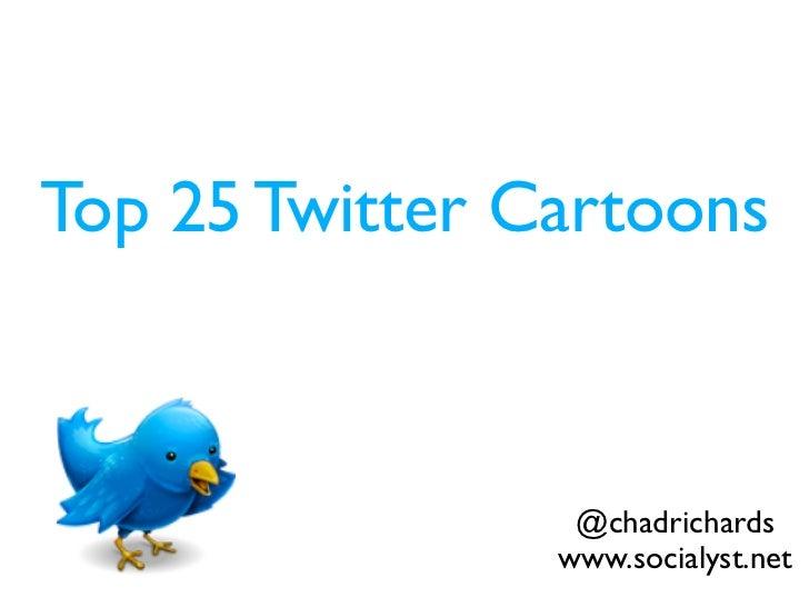 Top 25 Twitter Cartoons                     @chadrichards                 www.socialyst.net
