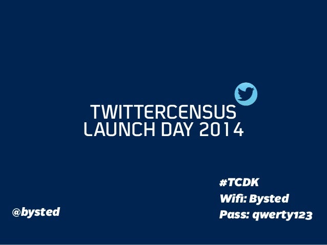 #TCDK Wifi: Bysted Pass: qwerty123 TWITTERCENSUS LAUNCH DAY 2014 @bysted