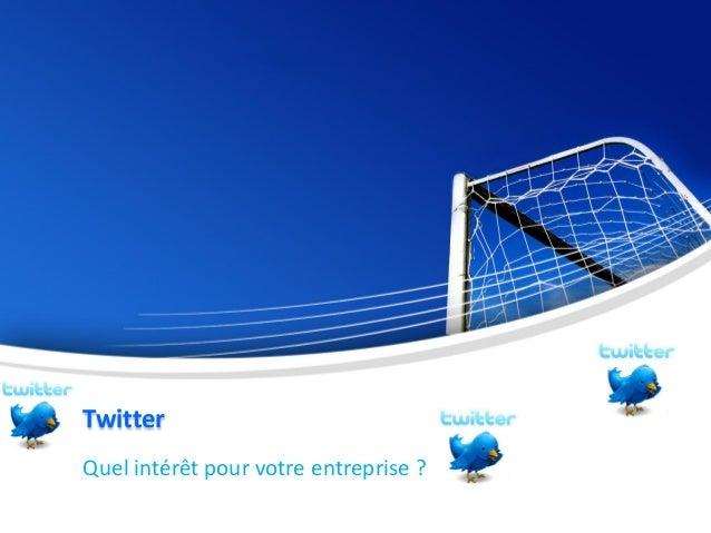 Twitter Quel intérêt pour votre entreprise ?