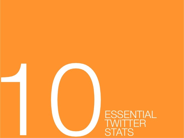 10  ESSENTIAL!  TWITTER!  STATS